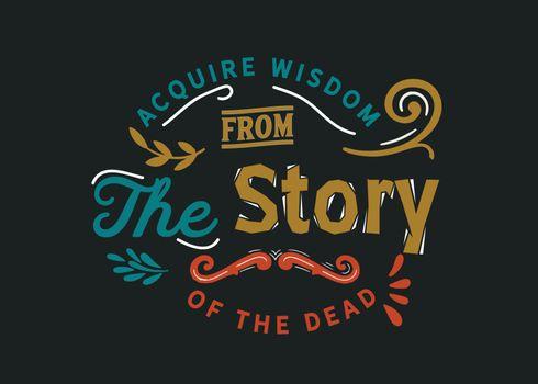 Acquire wisdom