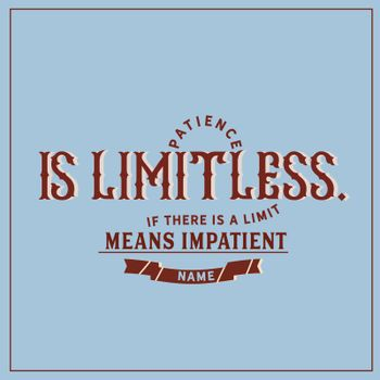 Patience is limitless.