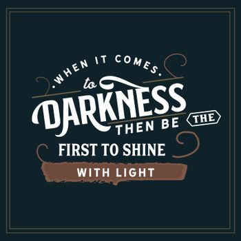 When it comes to darkness