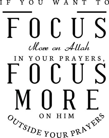 if you want to focus more on Allah in your prayer