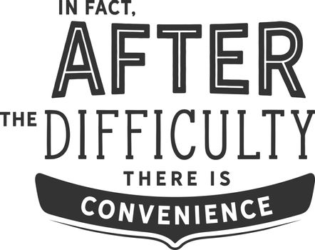 after the difficulty there is convenience