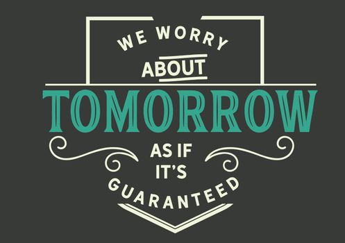 We Worry About Tomorrow