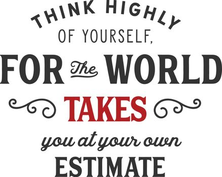 Think highly of yourself