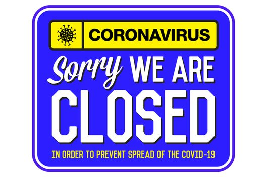 Information warning sign about quarantine measures in public places. Sorry We Are Closed. Coronavirus News.  Restriction and caution COVID-19. Vector. Web, print, banner, flyer.