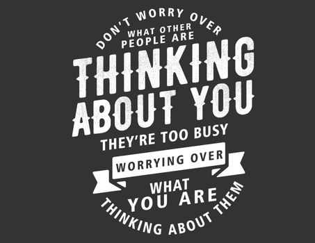 don't worry over what other people are thinking about you