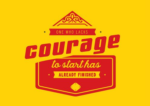 One who lacks courage to start