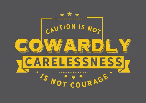 Carelessness is not courage