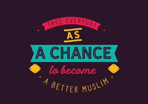 Take everyday as a chance