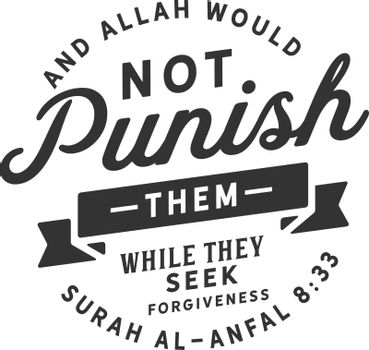 And Allah would not punish them