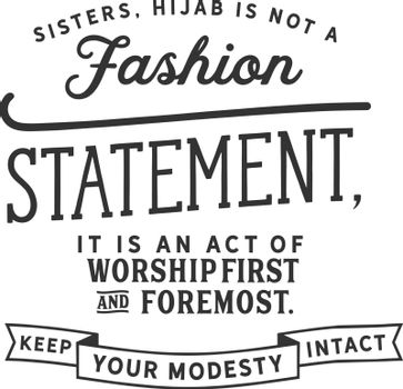 Sisters, hijab is not a fashion statement