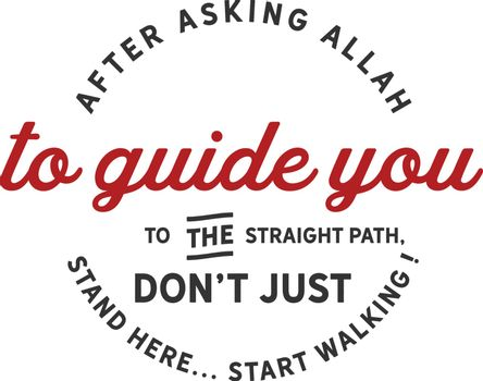 after asking Allah SWT to guide you