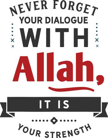 Never forget your dialogue with Allah