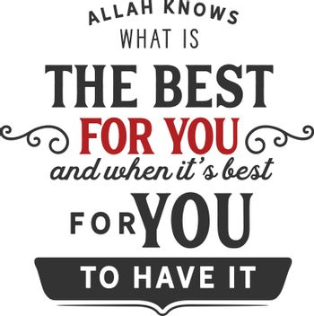 Allah knows what is the best for you