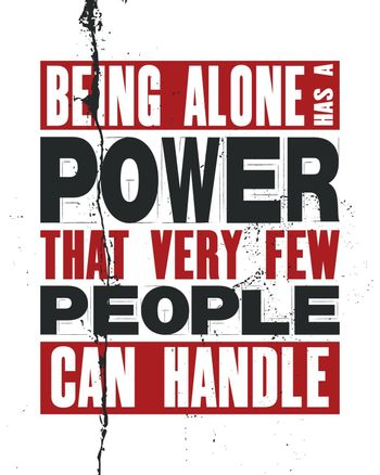Inspiring motivation quote with text Being Alone Has a Power That Very Few People Can Handle. Vector typography poster and t-shirt design