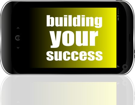 Text building your success. Business concept . Detailed modern smart phone
