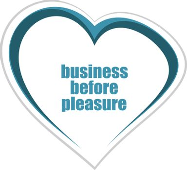 business before pleasure words. Management concept