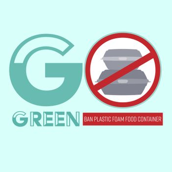 Go green typographic design with ban symbol and outline flat icon of plastic foam food container as a gimmick. Ban the foam concept. Vector illustration.