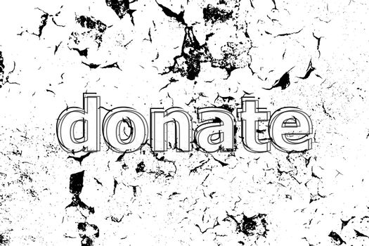 Text Donate. Business concept . Painted word on white black vintage old background