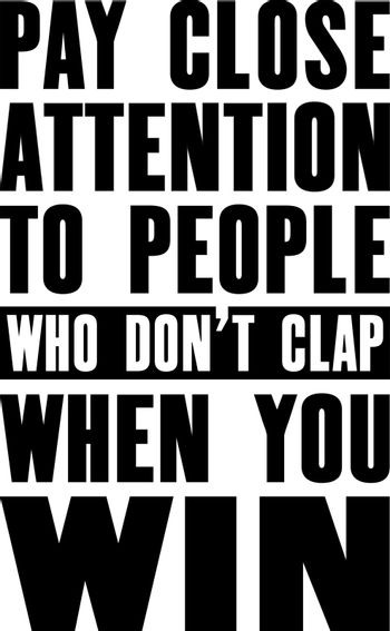 Inspiring motivation quote with text Pay Close Attention To People Who Do Not Clap When You Win. Vector typography poster and t-shirt design.