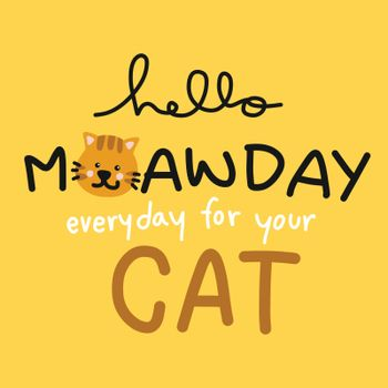 Hello Meawday everyday for your cat cartoon vector illustration