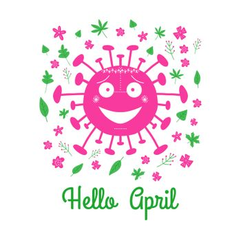 Hello April. Pink cartoon coronavirus bacteria with green leaves and spring flowers. Isolated on white background. Vector stock illustration.
