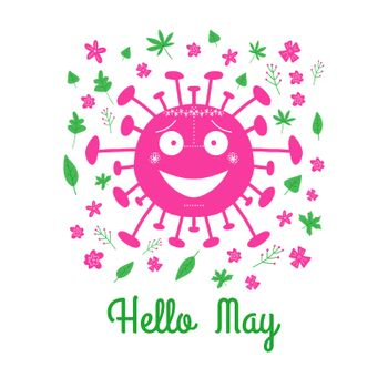 Hello May. Pink cartoon coronavirus bacteria with green leaves and spring flowers. Isolated on white background. Vector stock illustration.