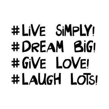 Live simply, dream big, give love, laugh lots, Motivation quote. Cute hand drawn lettering in modern scandinavian style. Isolated on white. Vector stock illustration.