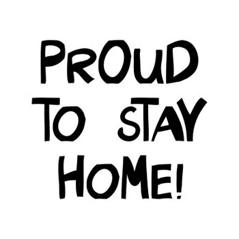 Proud to stay home. Cute hand drawn lettering in modern scandinavian style. Isolated on white. Vector stock illustration.