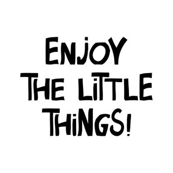 Enjoy the little things. Motivation quote. Cute hand drawn lettering in modern scandinavian style. Isolated on white. Vector stock illustration.