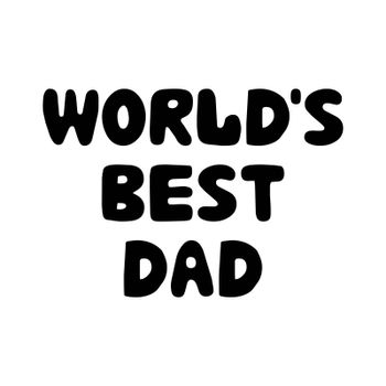 Worlds best dad. Cute hand drawn bauble lettering. Isolated on white. Vector stock illustration.