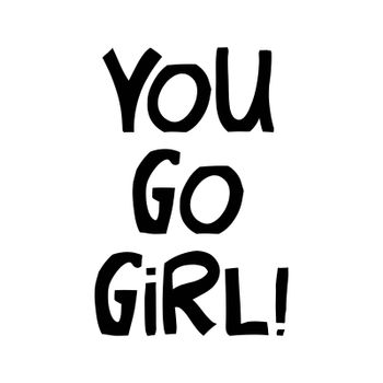 You go girl. Cute hand drawn lettering in modern scandinavian style. Isolated on white background. Vector stock illustration.