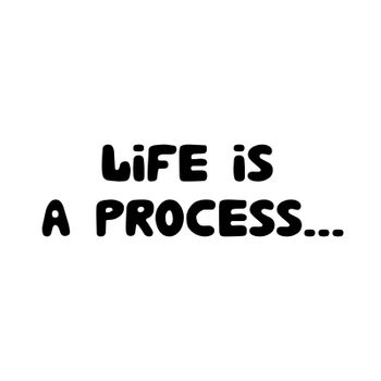 Life is a process. Philosophical phrase. Hand drawn bauble lettering. Isolated on white. Vector stock illustration.