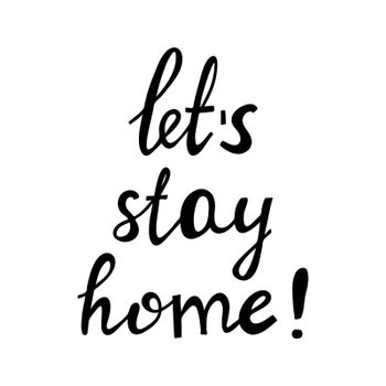 Let s stay home. Motivational quote. Cute hand drawn doodle lettering. Isolated on white. Vector stock illustration.