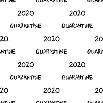 Quarantine 2020, seamles pattern. Cute hand drawn doodle lettering. Isolated on white. Vector stock illustration.