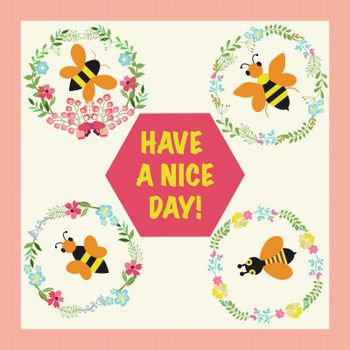 Vector illustration with flowers wreath and bees collection. Frame with honey flowers, bees and text have a nice day.
