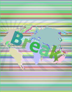 Break. The word break on digital screen, business concept