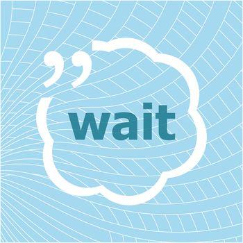 Text Wait. Social concept