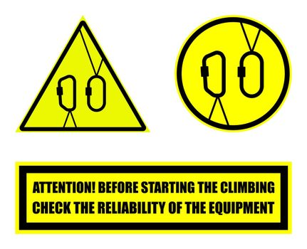 warning sign on a yellow background for tourists and climbers. ATTENTION! BEFORE STARTING THE CLIMBING CHECK THE RELIABILITY OF THE EQUIPMENT. Isolated vector