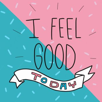 I feel good today word and cute pink and blue watercolor painting illustration