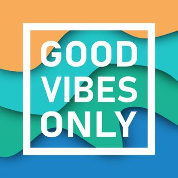 Good Vibes Only quote with papercut background. Inspirational motivational quotes.