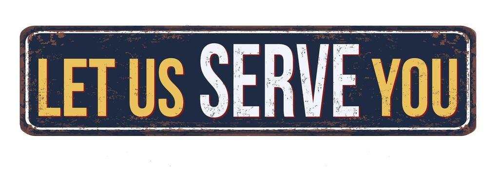 Let us serve you vintage rusty metal sign