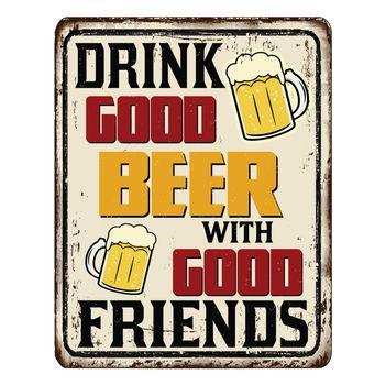 Drink good beer with good friends vintage rusty metal sign