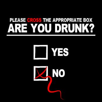 "A questionaire with 2 boes with the text ""Please cross the appropriate box, are you drunk?"" with one box crossed out."