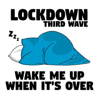 "A person under the blanket wrapped up with the text ""Lockdown third wave, wake me up when its over""."