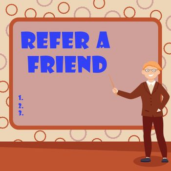 Sign displaying Refer A Friend. Word Written on direct someone to another or send him something like gift Abstract Professor Giving Lectures, Explaining And Reporting Concept